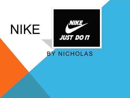 NIKE BY NICHOLAS. ORIGIN The Nike was an all American brand and is famous all around the world and is a big compony. It was also founded In. January 25,