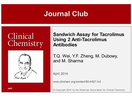 Sandwich Assay for Tacrolimus Using 2 Anti-Tacrolimus Antibodies T.Q. Wei, Y.F. Zheng, M. Dubowy, and M. Sharma April 2014 www.clinchem.org/content/60/4/621.full.