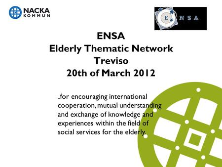 ENSA Elderly Thematic Network Treviso 20th of March 2012.. for encouraging international cooperation, mutual understanding and exchange of knowledge and.