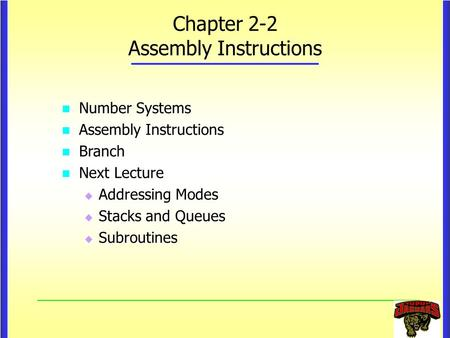Chapter 2-2 Assembly Instructions Number Systems Number Systems Assembly Instructions Assembly Instructions Branch Branch Next Lecture Next Lecture  Addressing.