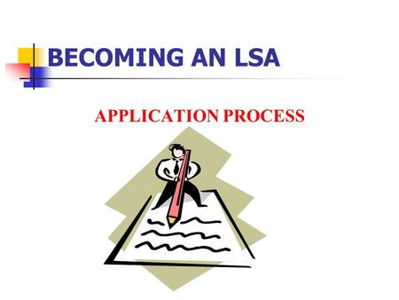 BECOMING AN LSA APPLICATION PROCESS. REFERENCE FSA Handbook 22-CN (Rev. 2) Paragraph 12.