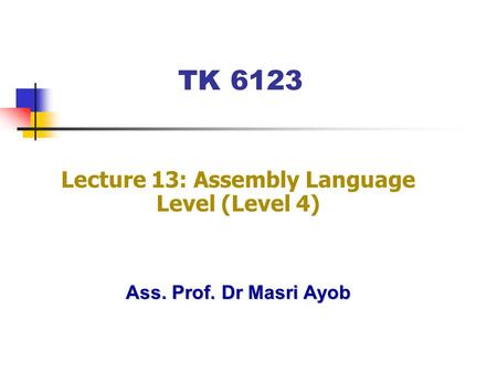 Ass. Prof. Dr Masri Ayob TK 6123 Lecture 13: Assembly Language Level (Level 4)