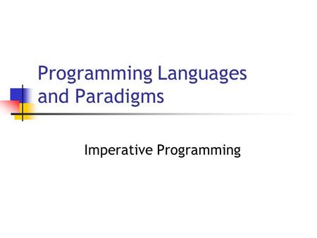 Programming Languages and Paradigms Imperative Programming.