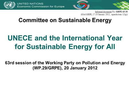 Committee on Sustainable Energy UNECE and the International Year for Sustainable Energy for All 63rd session of the Working Party on Pollution and Energy.