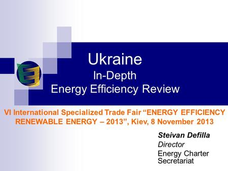 "Ukraine In-Depth Energy Efficiency Review VI International Specialized Trade Fair ""ENERGY EFFICIENCY RENEWABLE ENERGY – 2013"", Kiev, 8 November 2013 Steivan."