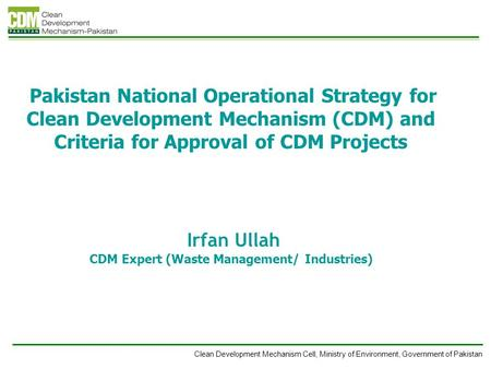 Clean Development Mechanism Cell, Ministry of Environment, Government of Pakistan Pakistan National Operational Strategy for Clean Development Mechanism.