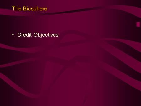 The Biosphere Credit Objectives. Sub-topic (a) Investigating an Ecosystem Identify possible errors that may arise when using techniques for sampling and.