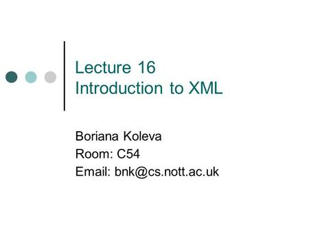 Lecture 16 Introduction to XML Boriana Koleva Room: C54