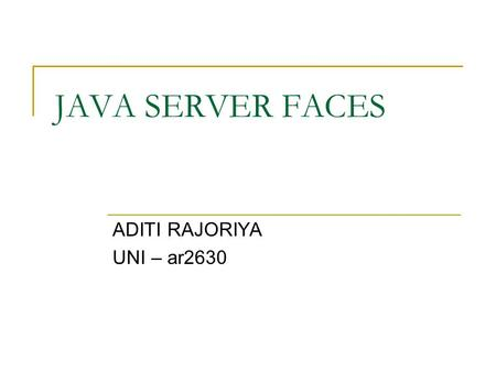 JAVA SERVER FACES ADITI RAJORIYA UNI – ar2630. POINTS TO BE DISSCUSED WHAT IS JSF? WHY JSF? ARCHITECTURE JSF VERSIONS UI COMPONENTS JSF STRUCTURE AND.