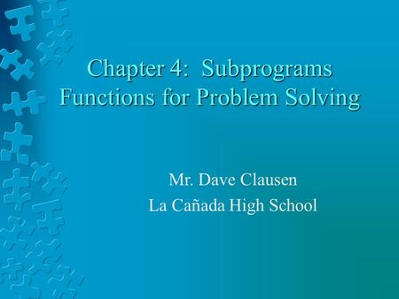 Chapter 4: Subprograms Functions for Problem Solving Mr. Dave Clausen La Cañada High School.
