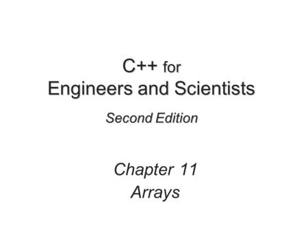 C++ for Engineers and Scientists Second Edition Chapter 11 Arrays.