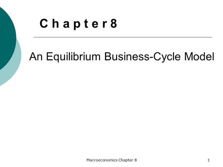Macroeconomics Chapter 81 An Equilibrium Business-Cycle Model C h a p t e r 8.