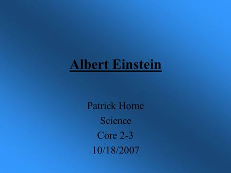 Albert Einstein Patrick Horne Science Core 2-3 10/18/2007.