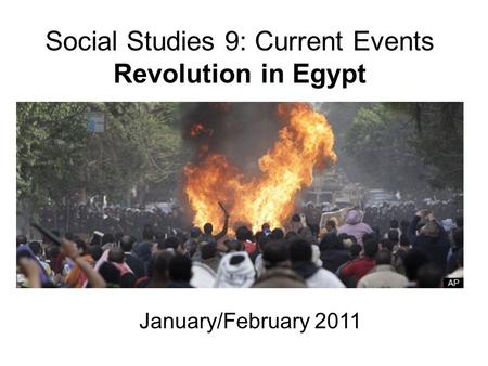 Social Studies 9: Current Events Revolution in Egypt January/February 2011.
