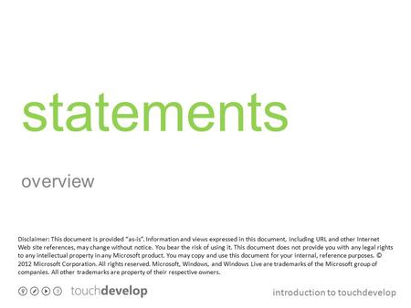 "Introduction to touchdevelop statements overview Disclaimer: This document is provided ""as-is"". Information and views expressed in this document, including."
