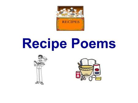 Recipe Poems. Recipe Poems use free verse Choose a topic What would you like to display or measure? What vocabulary would you like to use? What words.