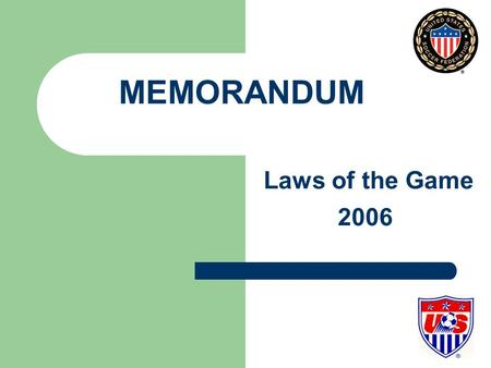 MEMORANDUM Laws of the Game 2006. 06 Memorandum 2006 2006 Annual General Meeting International Football Association Board (IFAB) Amendments to the Laws.