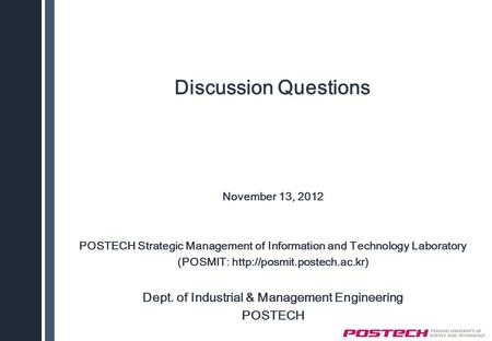 Discussion Questions November 13, 2012 POSTECH Strategic Management of Information and Technology Laboratory (POSMIT:  Dept.