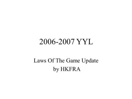 2006-2007 YYL Laws Of The Game Update by HKFRA. 2006 LOTG: LAW 4 – Players' Equipments Equipment –The basic compulsory equipment of a player comprises.