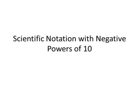 Scientific Notation with Negative Powers of 10. Warm Up Write the following facts using Scientific Notation The average distance from the Earth to the.
