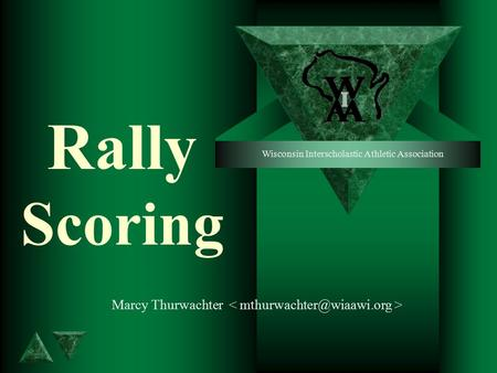 Rally Scoring Marcy Thurwachter Wisconsin Interscholastic Athletic Association.