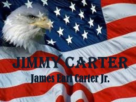 Jimmy Carter James Earl Carter Jr. Early Life Born in Plains, GEORGIA October 1 st, 1924 Had Was in the NAVY before he started working on his family.