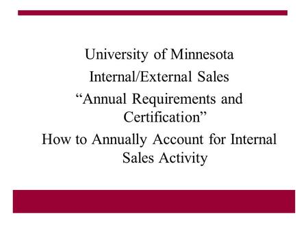 "University of Minnesota Internal/External Sales ""Annual Requirements and Certification"" How to Annually Account for Internal Sales Activity."