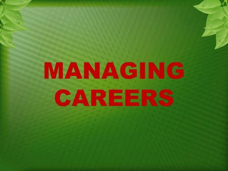 MANAGING CAREERS. The Basics of Career Management Career The occupational positions a person has had over many years. Career management The process for.