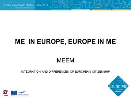 ME IN EUROPE, EUROPE IN ME MEEM INTEGRATION AND DIFFERENCES OF EUROPEAN CITIZENSHIP.