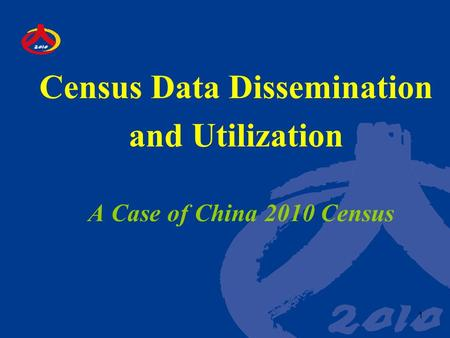 1 Census Data Dissemination and Utilization A Case of China 2010 Census.