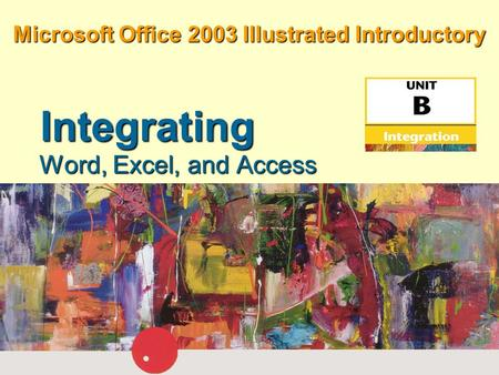 Microsoft Office 2003 Illustrated Introductory Word, Excel, and Access Integrating.