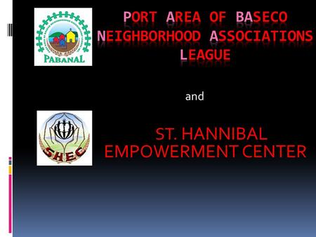 ST. HANNIBAL EMPOWERMENT CENTER and PORT AREA OF BASECO NEIGHBORHOOD ASSOCIATIONS' LEAGUE.