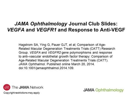 Copyright restrictions may apply JAMA Ophthalmology Journal Club Slides: VEGFA and VEGFR1 and Response to Anti-VEGF Hagstrom SA, Ying G, Pauer GJT, et.