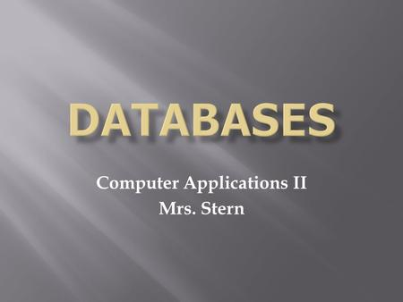 Computer Applications II Mrs. Stern.  A database is a collection of information that is organized so that it can easily be accessed, managed, and updated.