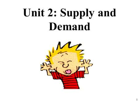 Unit 2: Supply and Demand 1. Demand Review Part 1 1.What is the Law of Demand? 2.Give an example of the substitution effect 3.Give an example of the income.