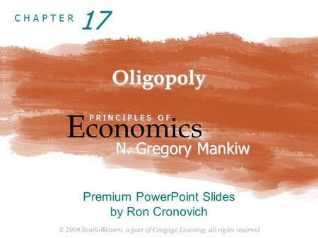 © 2009 South-Western, a part of Cengage Learning, all rights reserved C H A P T E R Oligopoly E conomics P R I N C I P L E S O F N. Gregory Mankiw Premium.