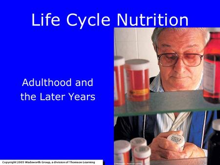 Life Cycle Nutrition Adulthood and the Later Years Copyright 2005 Wadsworth Group, a division of Thomson Learning.
