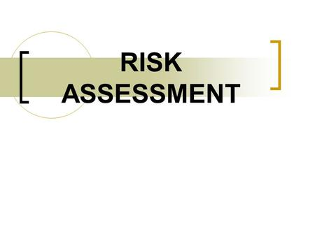 RISK ASSESSMENT. What is a Risk Assessment? A Risk Assessment is simply a careful examination of what, in your work, could cause harm to people, so that.