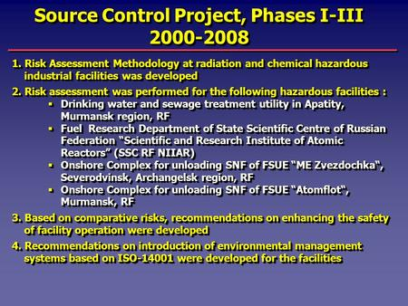 Source Control Project, Phases I-III 2000-2008 1. Risk Assessment Methodology at radiation and chemical hazardous industrial facilities was developed 2.