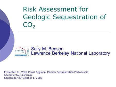 Risk Assessment for Geologic Sequestration of CO 2 Presented to: West Coast Regional Carbon Sequestration Partnership Sacramento, California September.
