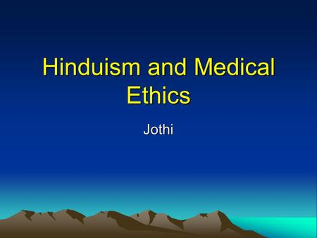 Hinduism and Medical Ethics Jothi. Hinduism Faith of those who lived south of Sindhu river in the Indian subcontinent Ancient practices, time period not.