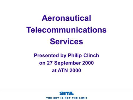 Presented by Philip Clinch on 27 September 2000 at ATN 2000 Aeronautical Telecommunications Services.