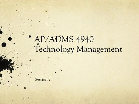 AP/ADMS 4940 Technology Management Session 2. Today's Agenda Topics: Nature and importance of innovation, sources of innovation Readings: Innovation and.