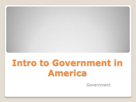 Intro to Government in America Government. What is Government? Government is defined as those institutions that make authoritative policies for society.
