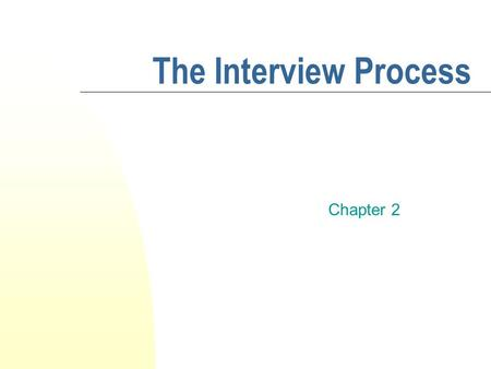 The Interview Process Chapter 2. Smart Talk: Contemporary Interviewing and Interrogation By Denise Kindschi Gosselin PRENTICE HALL ©2006 Pearson Education,