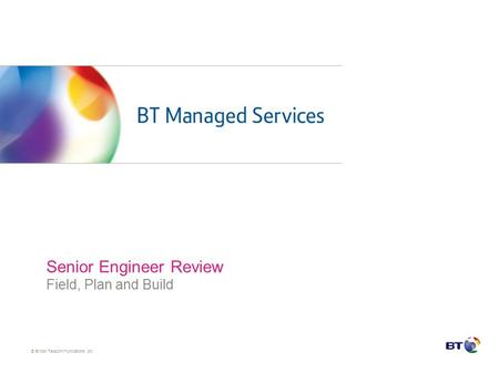 © British Telecommunications plc Senior Engineer Review Field, Plan and Build.