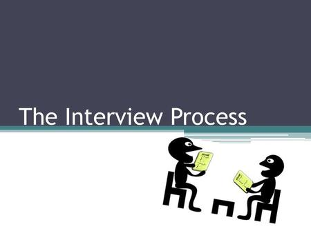 The Interview Process. The 5-Part Interview Process The interview is when you want to tell the employer or admissions representative about your strengths,