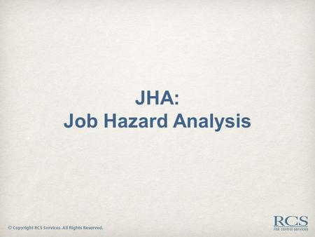 JHA: Job Hazard Analysis. Job Hazard Analysis  A multi-step process designed to study and analyze a task or job, then break down that task into steps.