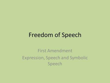 Freedom of Speech First Amendment Expression, Speech and Symbolic Speech.