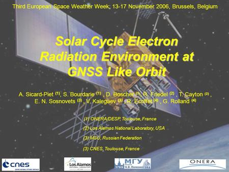 Solar Cycle Electron Radiation Environment at GNSS Like Orbit A. Sicard-Piet (1), S. Bourdarie (1), D. Boscher (1 ), R. Friedel (2), T. Cayton (2), E.